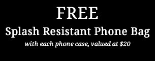 Free Splash Resistant Phone Bag with Each Phone Case, valued at $20